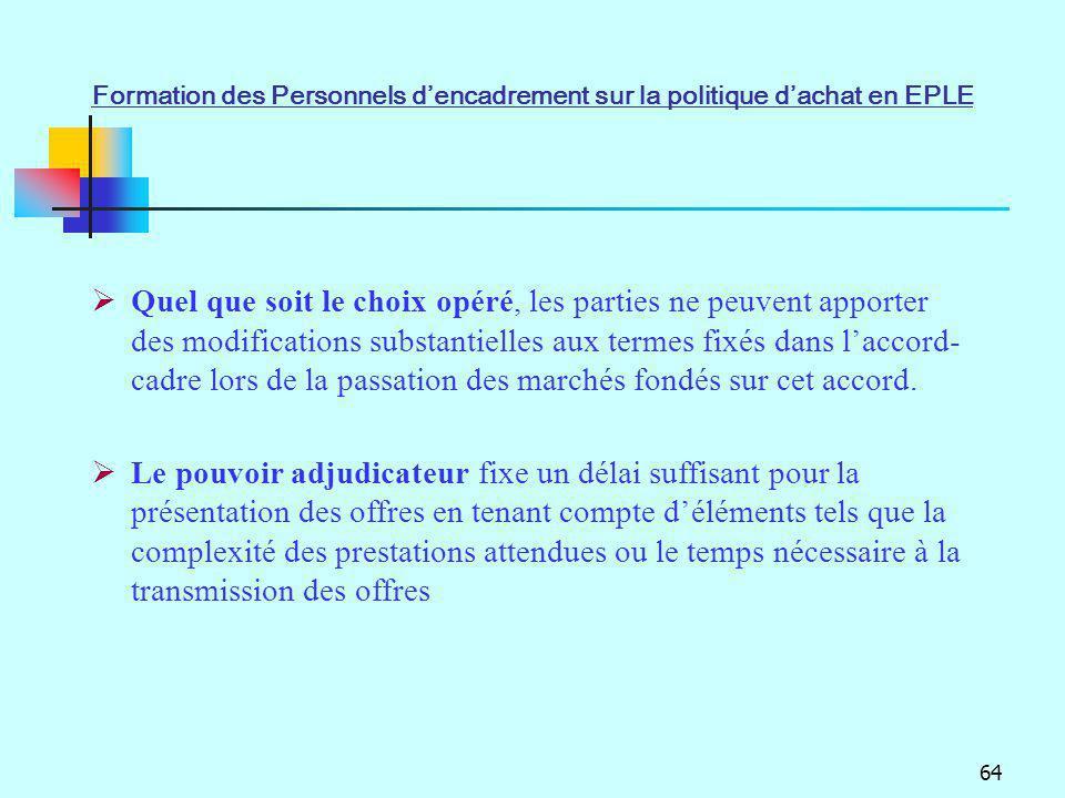 64 Quel que soit le choix opéré, les parties ne peuvent apporter des modifications substantielles aux termes fixés dans laccord- cadre lors de la pass
