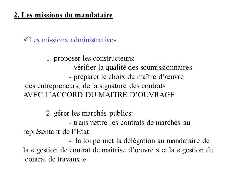 2. Les missions du mandataire Les missions administratives 1. proposer les constructeurs: - vérifier la qualité des soumissionnaires - préparer le cho