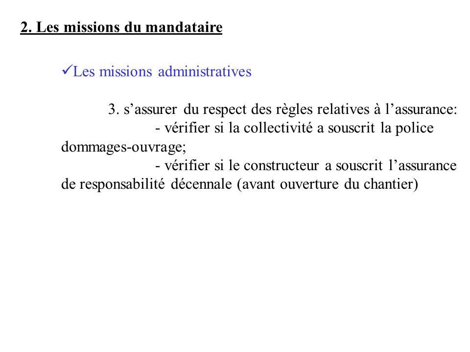 2. Les missions du mandataire Les missions administratives 3. sassurer du respect des règles relatives à lassurance: - vérifier si la collectivité a s
