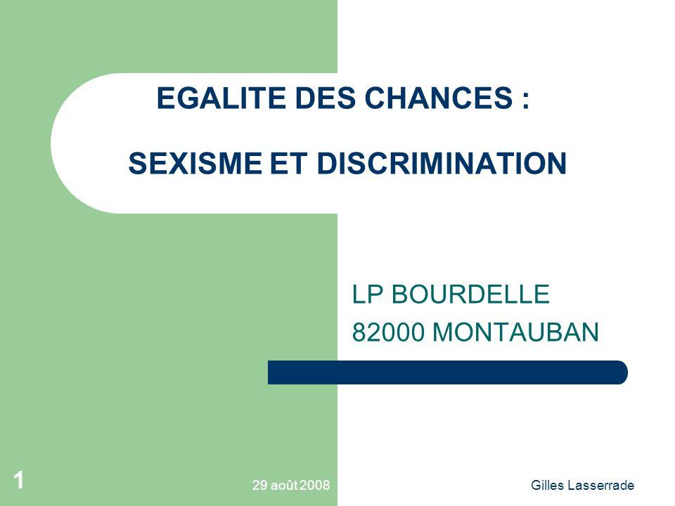 29 août 2008Gilles Lasserrade 1 EGALITE DES CHANCES : SEXISME ET DISCRIMINATION LP BOURDELLE 82000 MONTAUBAN