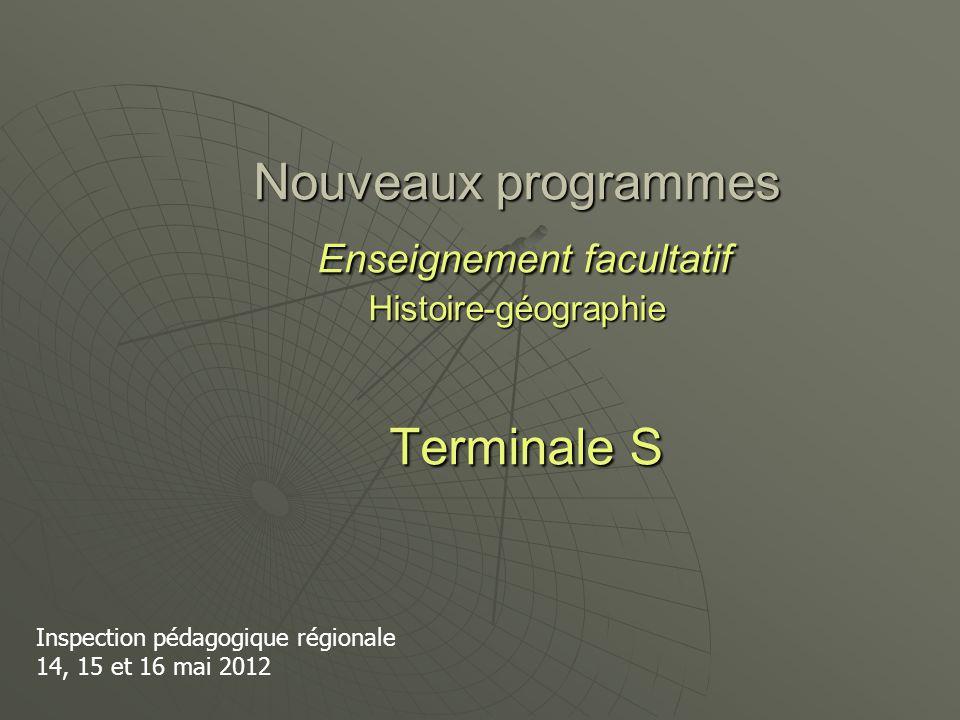Nouveaux programmes Enseignement facultatif Histoire-géographie Terminale S Inspection pédagogique régionale 14, 15 et 16 mai 2012