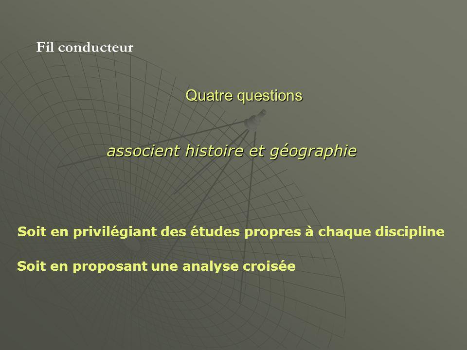 Fil conducteur Quatre questions Quatre questions associent histoire et géographie Soit en privilégiant des études propres à chaque discipline Soit en proposant une analyse croisée