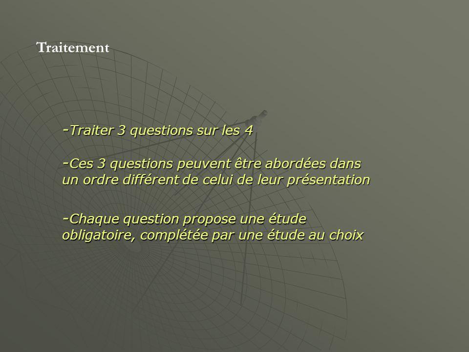 Traitement - Traiter 3 questions sur les 4 - Ces 3 questions peuvent être abordées dans un ordre différent de celui de leur présentation - Chaque question propose une étude obligatoire, complétée par une étude au choix