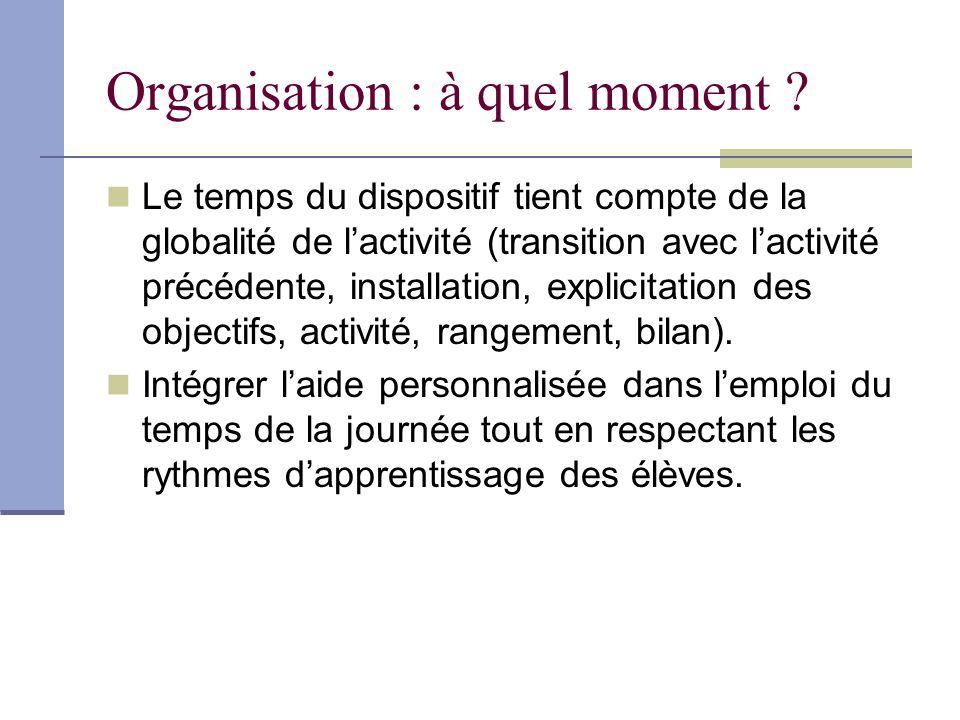 Organisation : à quel moment ? Le temps du dispositif tient compte de la globalité de lactivité (transition avec lactivité précédente, installation, e