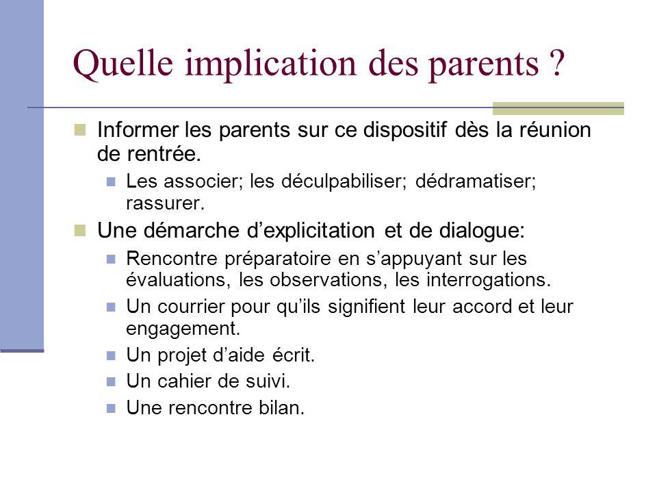 Quelle implication des parents ? Informer les parents sur ce dispositif dès la réunion de rentrée. Les associer; les déculpabiliser; dédramatiser; ras