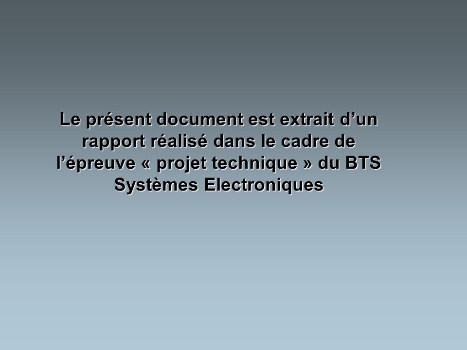 Le présent document est extrait dun rapport réalisé dans le cadre de lépreuve « projet technique » du BTS Systèmes Electroniques