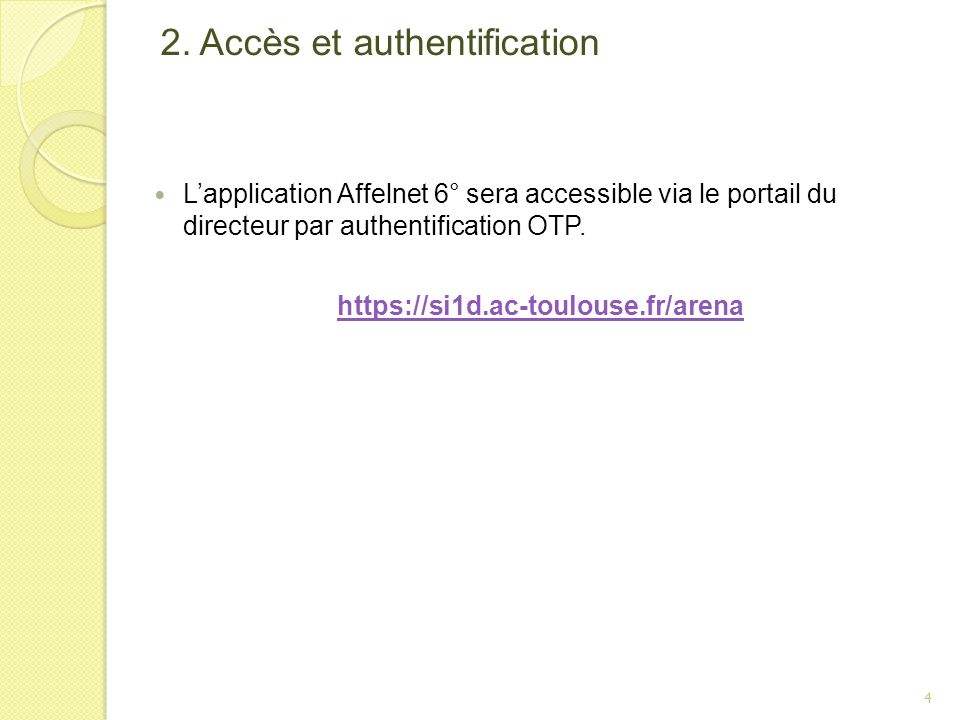 2. Accès et authentification Lapplication Affelnet 6° sera accessible via le portail du directeur par authentification OTP. https://si1d.ac-toulouse.f