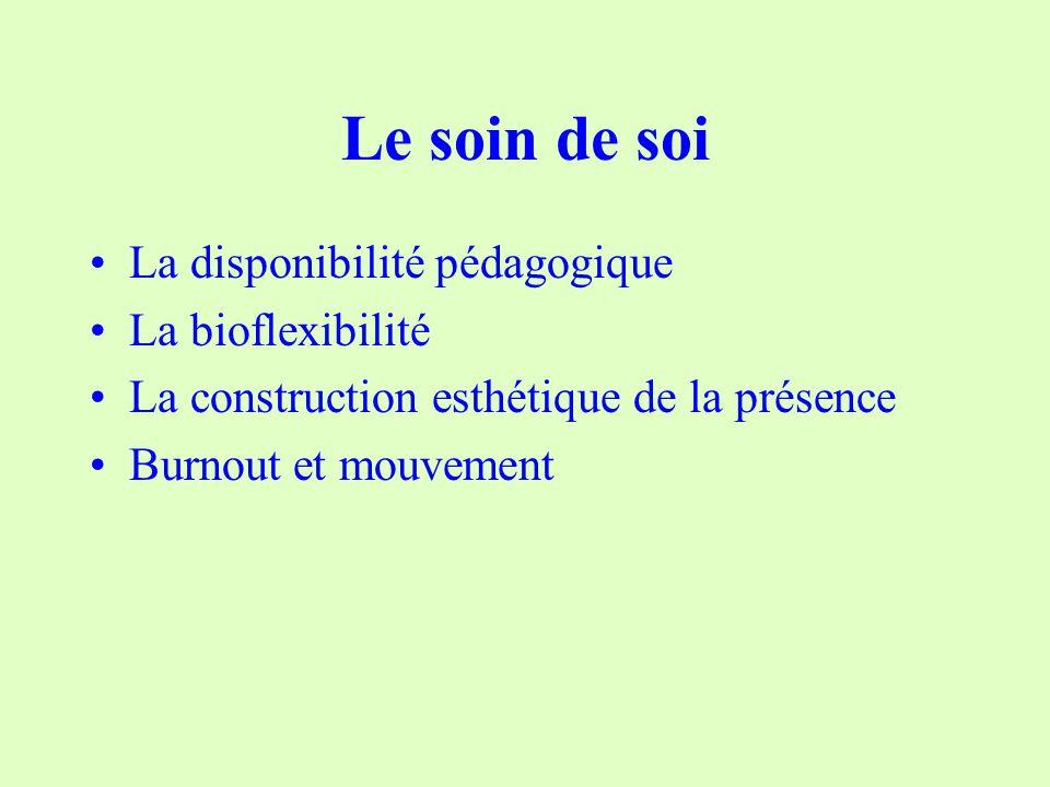 Le soin de soi La disponibilité pédagogique La bioflexibilité La construction esthétique de la présence Burnout et mouvement