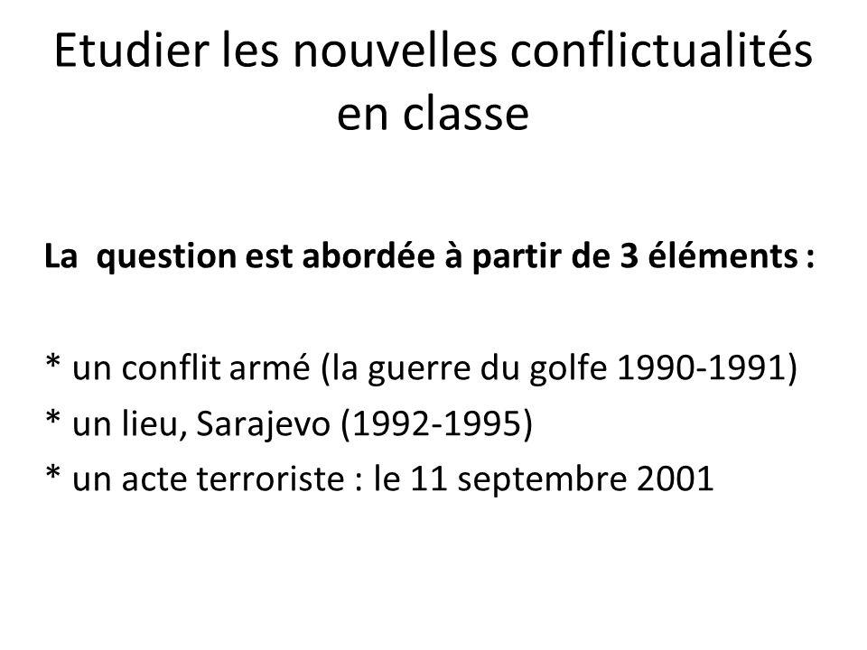 Etudier les nouvelles conflictualités en classe La question est abordée à partir de 3 éléments : * un conflit armé (la guerre du golfe 1990-1991) * un