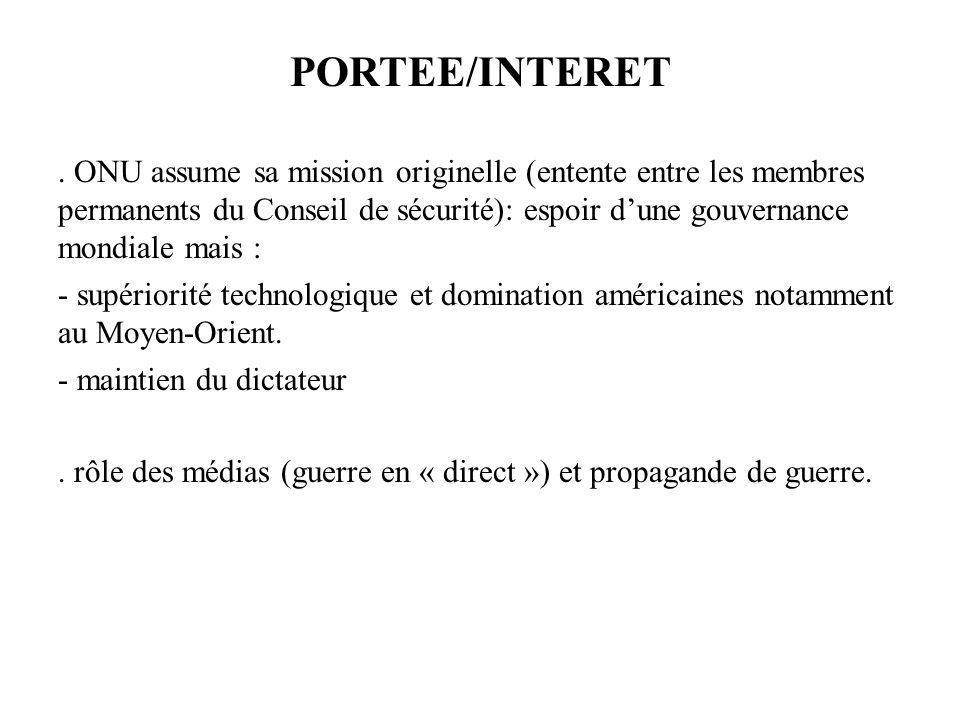PORTEE/INTERET. ONU assume sa mission originelle (entente entre les membres permanents du Conseil de sécurité): espoir dune gouvernance mondiale mais