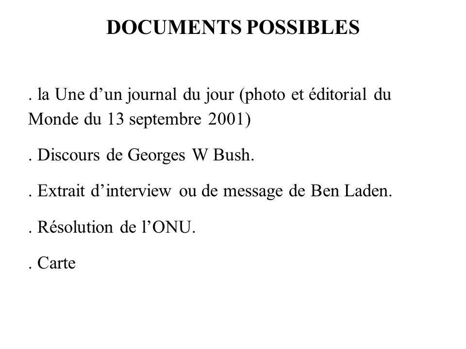 DOCUMENTS POSSIBLES.la Une dun journal du jour (photo et éditorial du Monde du 13 septembre 2001).