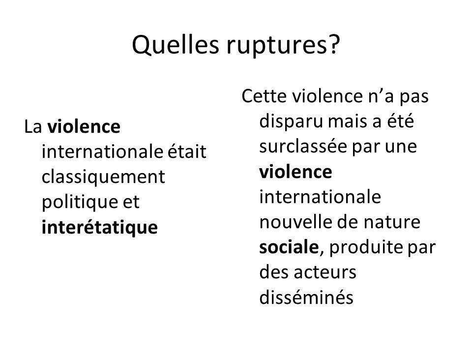 Quelles ruptures? La violence internationale était classiquement politique et interétatique Cette violence na pas disparu mais a été surclassée par un