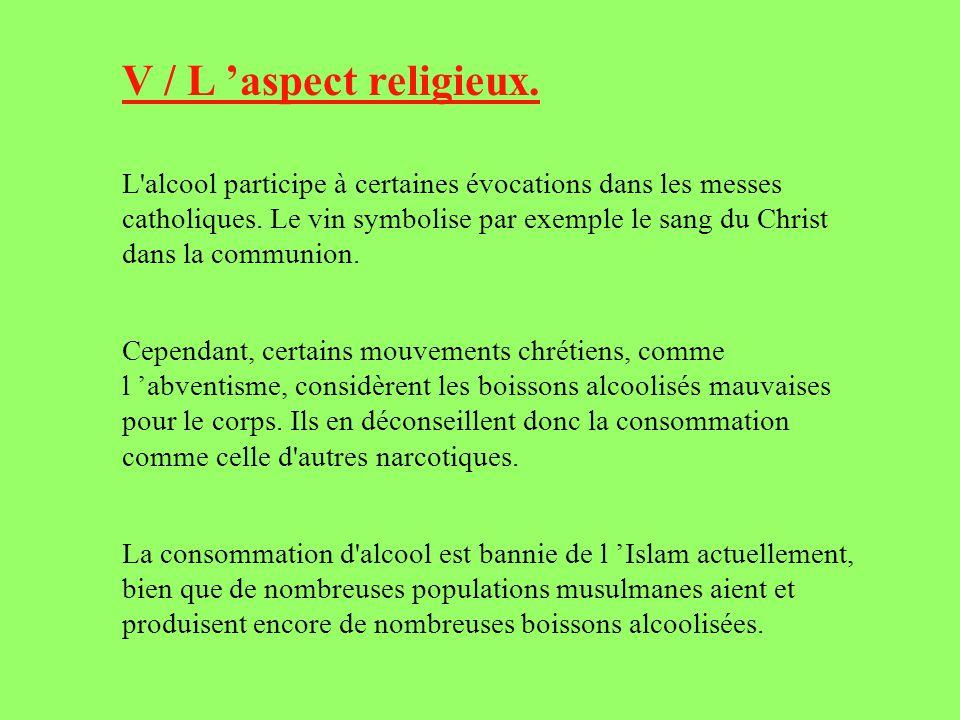 V / L aspect religieux. L'alcool participe à certaines évocations dans les messes catholiques. Le vin symbolise par exemple le sang du Christ dans la