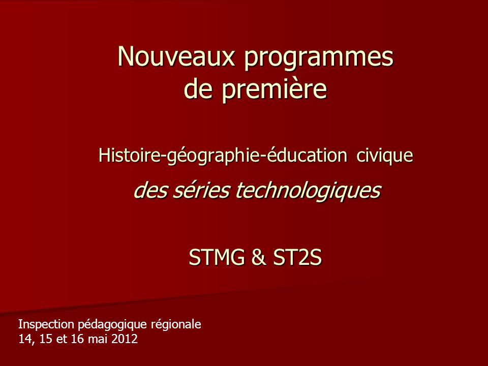 Nouveaux programmes de première Histoire-géographie-éducation civique des séries technologiques STMG & ST2S Inspection pédagogique régionale 14, 15 et 16 mai 2012
