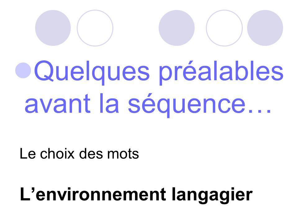 Quelques préalables avant la séquence… Le choix des mots Lenvironnement langagier