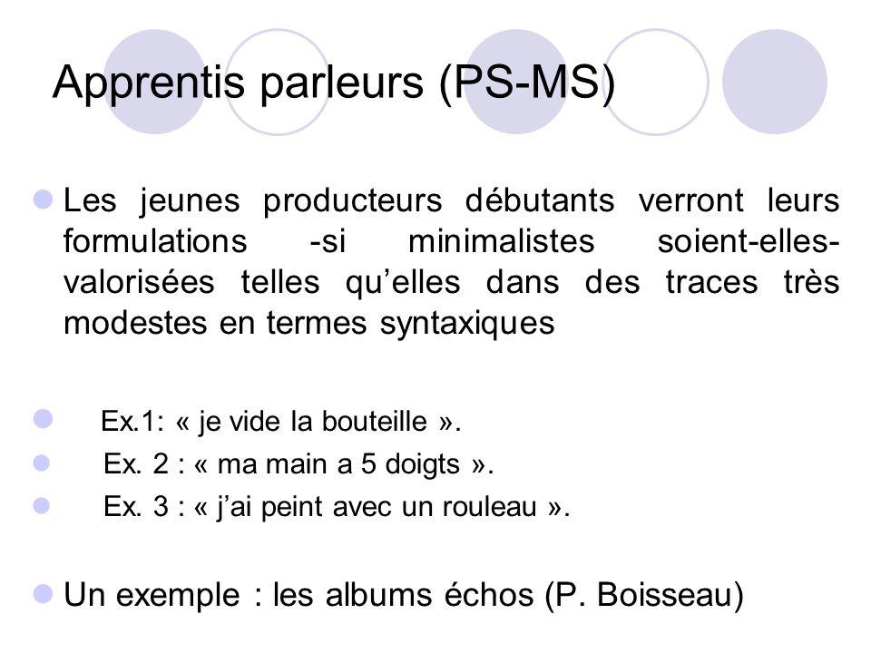 Apprentis parleurs (PS-MS) Les jeunes producteurs débutants verront leurs formulations -si minimalistes soient-elles- valorisées telles quelles dans des traces très modestes en termes syntaxiques Ex.1: « je vide la bouteille ».