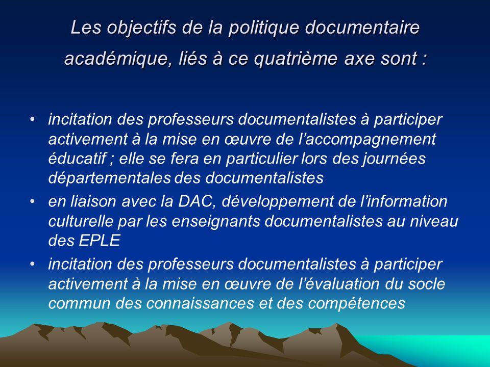 Les objectifs de la politique documentaire académique, liés à ce quatrième axe sont : incitation des professeurs documentalistes à participer activeme