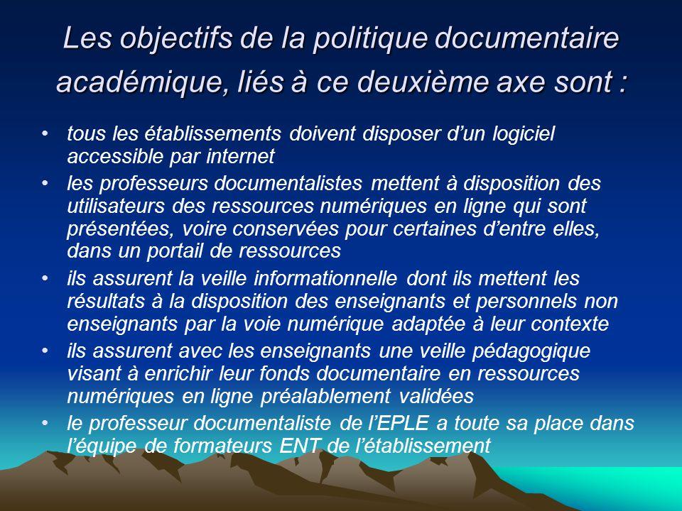 Les objectifs de la politique documentaire académique, liés à ce deuxième axe sont : tous les établissements doivent disposer dun logiciel accessible