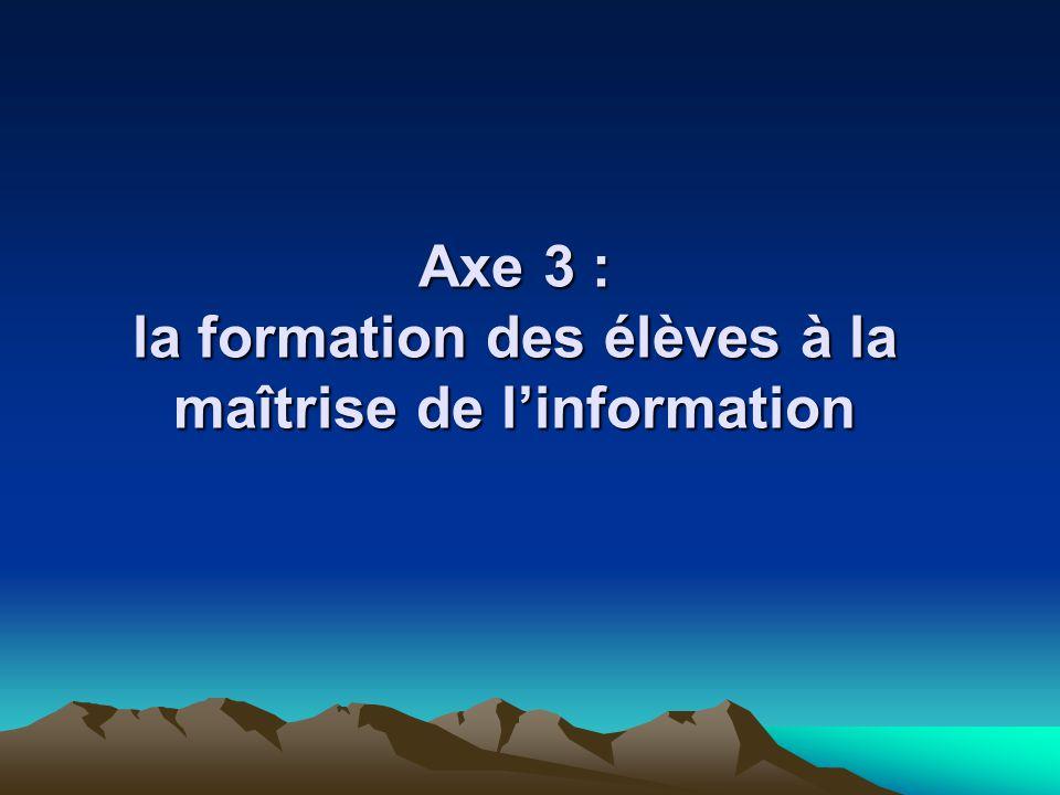 Axe 3 : la formation des élèves à la maîtrise de linformation