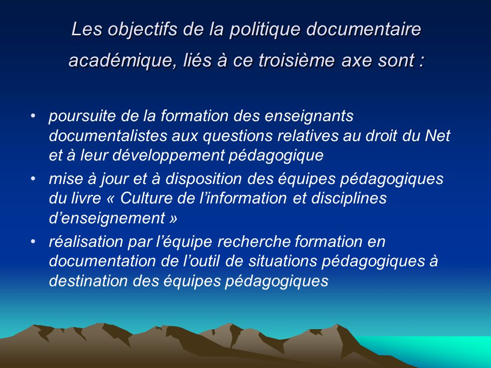 Les objectifs de la politique documentaire académique, liés à ce troisième axe sont : poursuite de la formation des enseignants documentalistes aux qu