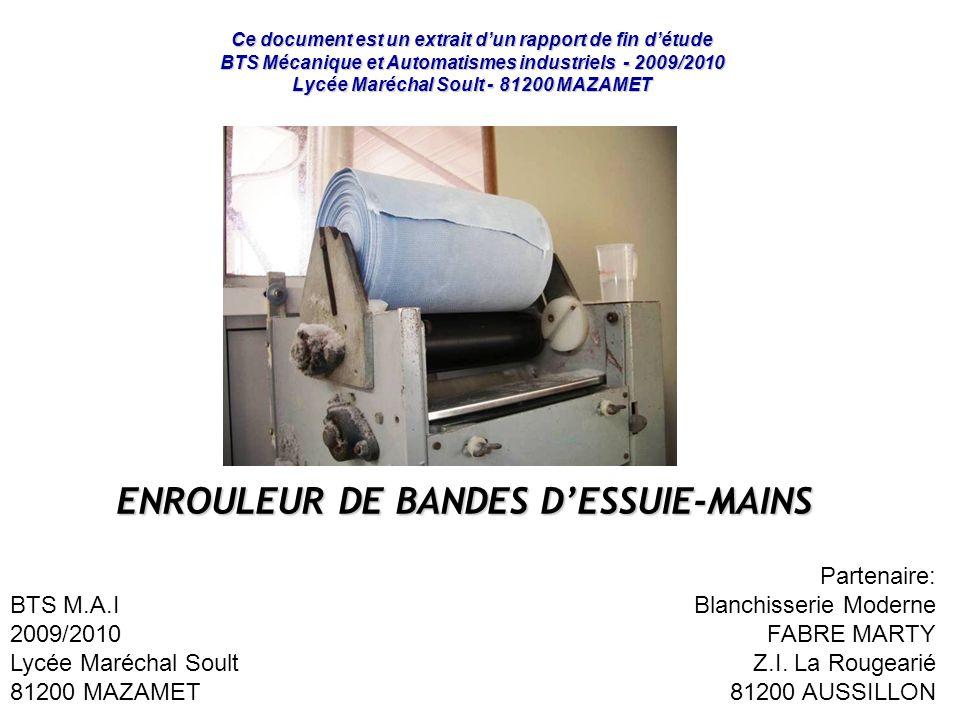ENROULEUR DE BANDES DESSUIE-MAINS BTS M.A.I 2009/2010 Lycée Maréchal Soult 81200 MAZAMET Partenaire: Blanchisserie Moderne FABRE MARTY Z.I.