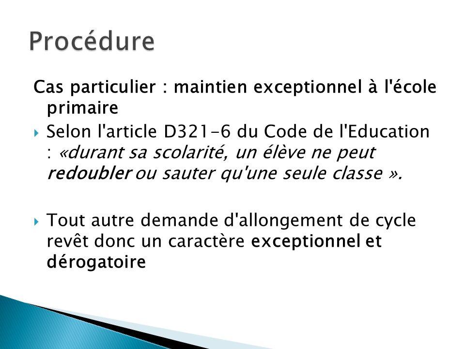 Cas particulier : maintien exceptionnel à l'école primaire Selon l'article D321-6 du Code de l'Education : «durant sa scolarité, un élève ne peut redo