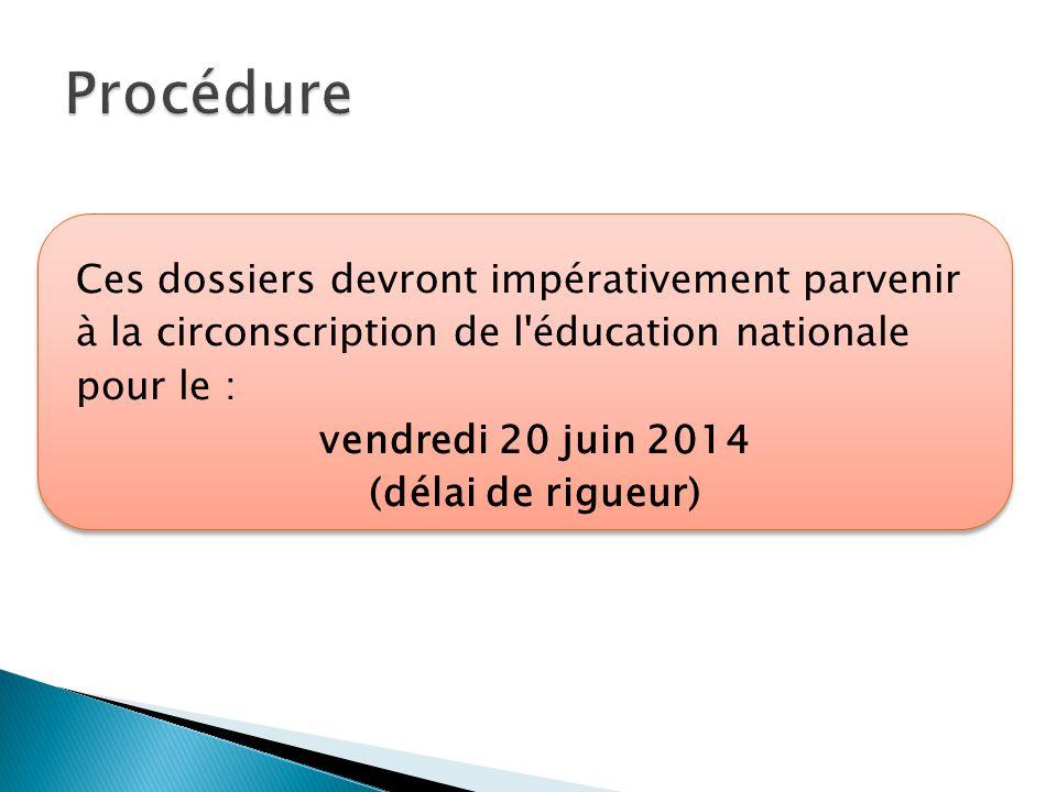 Ces dossiers devront impérativement parvenir à la circonscription de l'éducation nationale pour le : vendredi 20 juin 2014 (délai de rigueur)