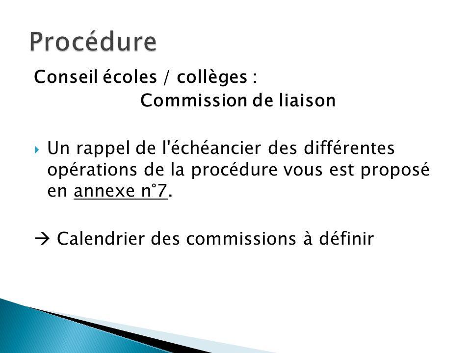 Conseil écoles / collèges : Commission de liaison Un rappel de l'échéancier des différentes opérations de la procédure vous est proposé en annexe n°7.