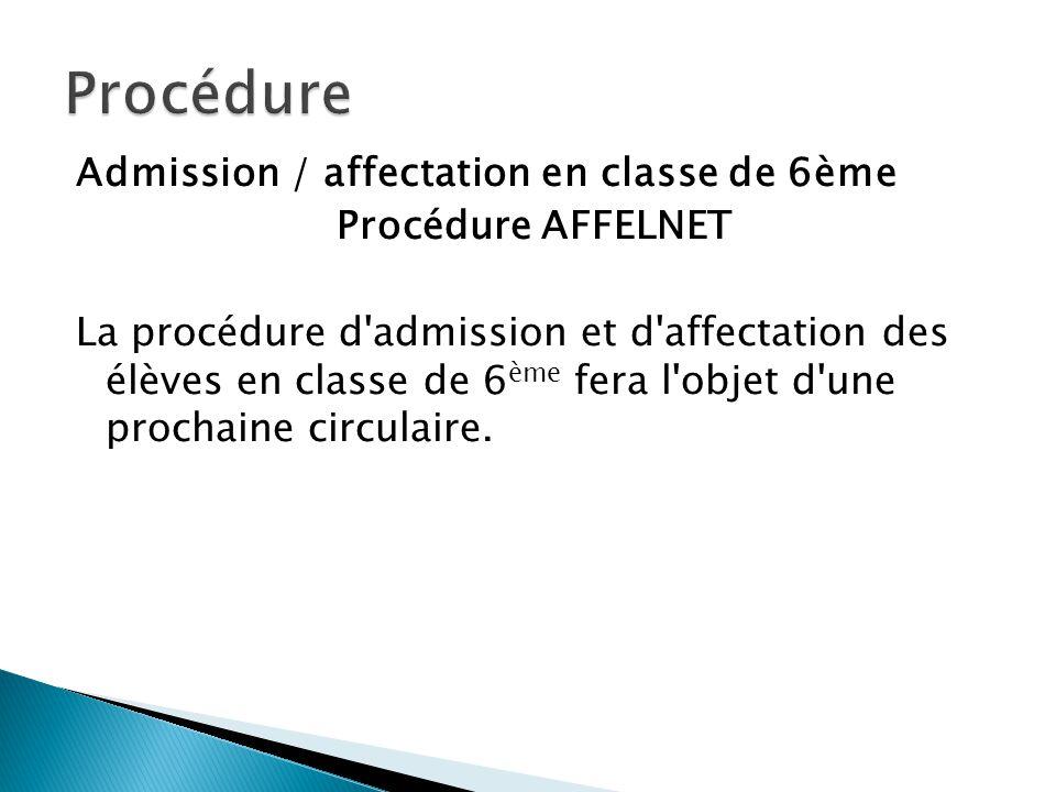 Admission / affectation en classe de 6ème Procédure AFFELNET La procédure d'admission et d'affectation des élèves en classe de 6 ème fera l'objet d'un
