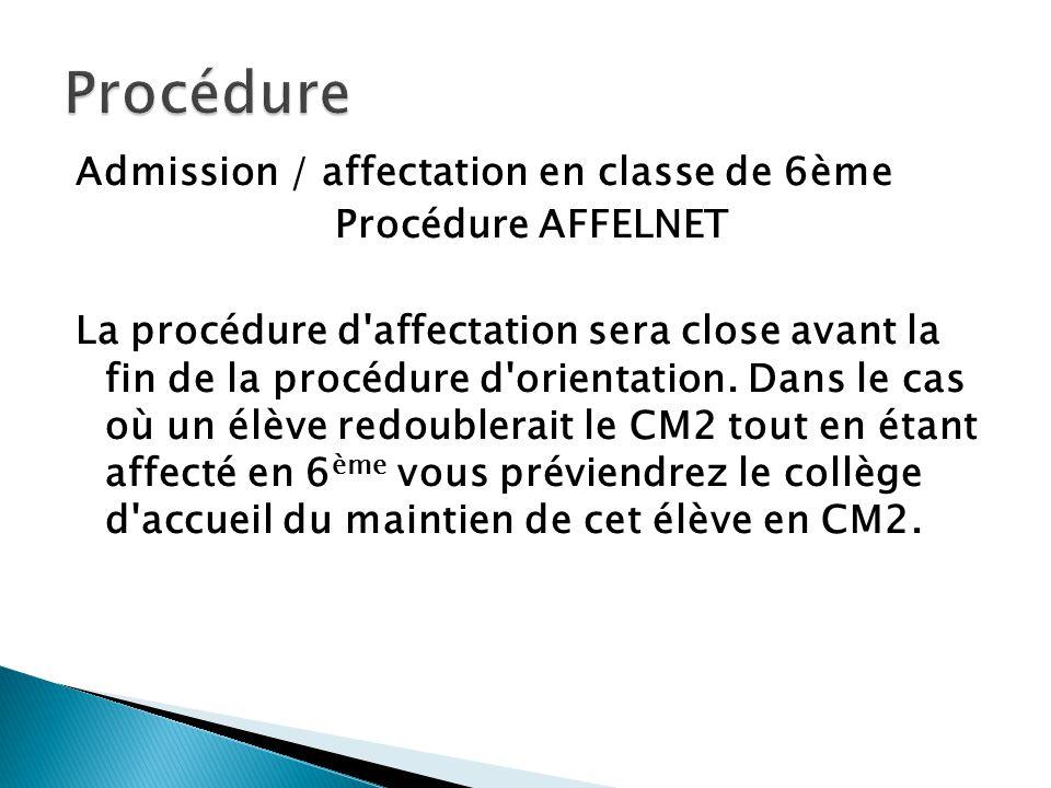 Admission / affectation en classe de 6ème Procédure AFFELNET La procédure d'affectation sera close avant la fin de la procédure d'orientation. Dans le