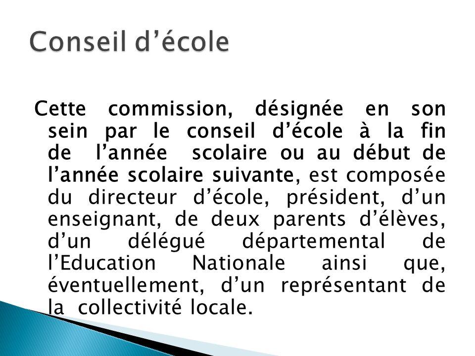 Cette commission, désignée en son sein par le conseil décole à la fin de lannée scolaire ou au début de lannée scolaire suivante, est composée du dire