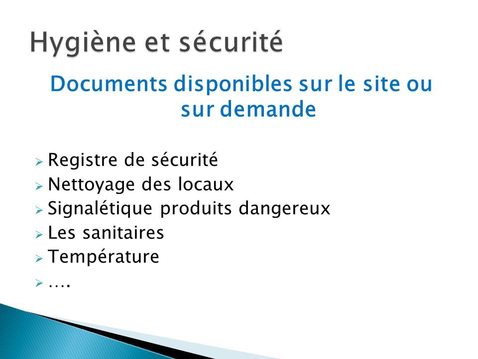 Documents disponibles sur le site ou sur demande Registre de sécurité Nettoyage des locaux Signalétique produits dangereux Les sanitaires Température