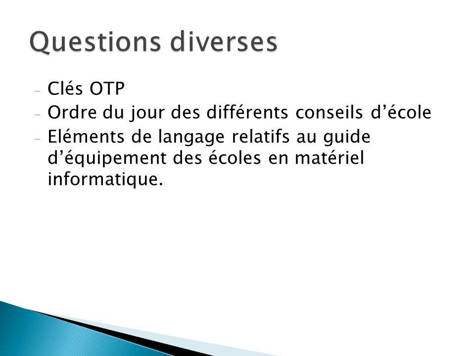 - Clés OTP - Ordre du jour des différents conseils décole - Eléments de langage relatifs au guide déquipement des écoles en matériel informatique.