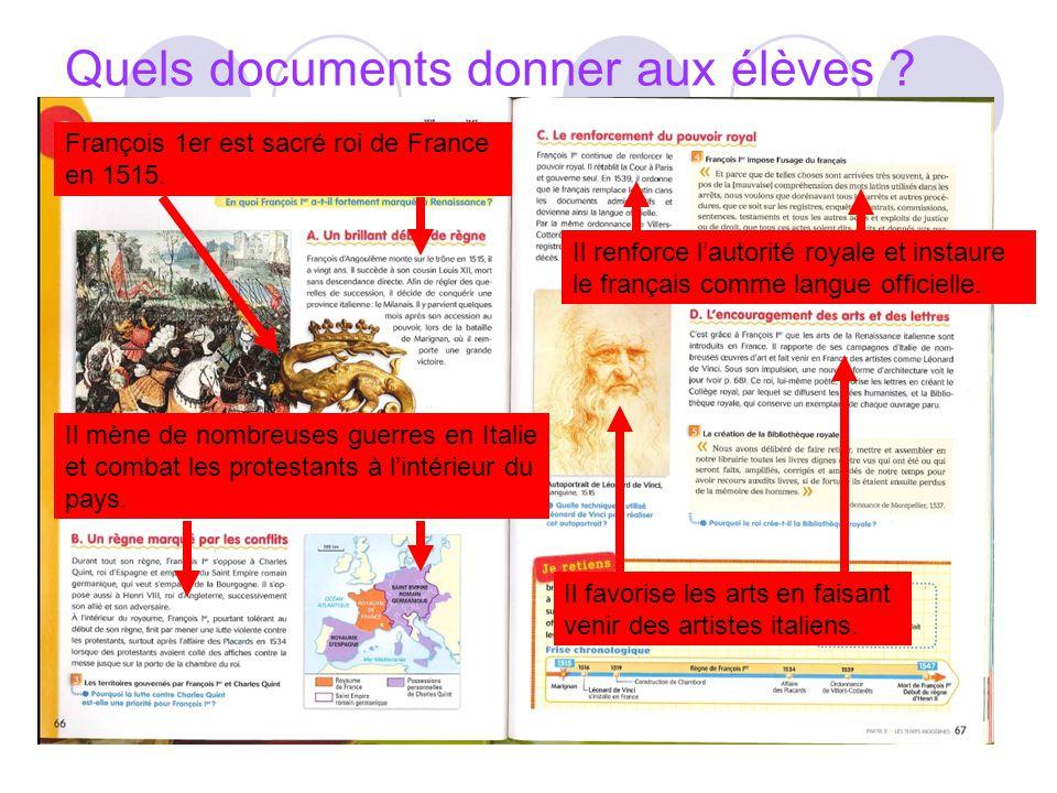 Quels documents donner aux élèves ? François 1er est sacré roi de France en 1515. Il mène de nombreuses guerres en Italie et combat les protestants à