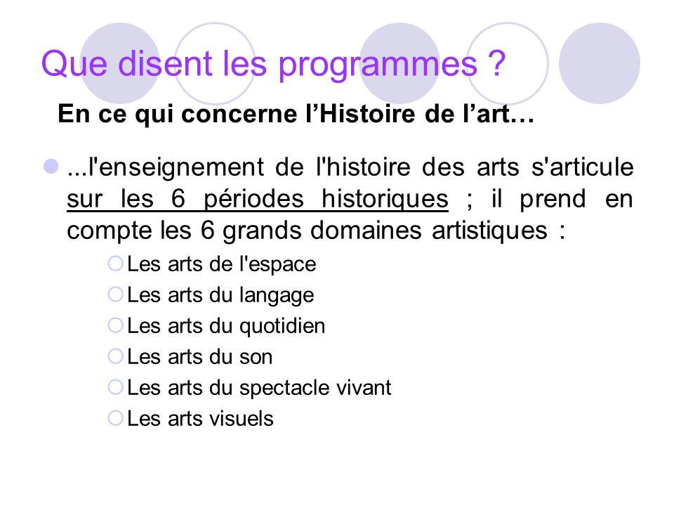 Que disent les programmes ?...l'enseignement de l'histoire des arts s'articule sur les 6 périodes historiques ; il prend en compte les 6 grands domain
