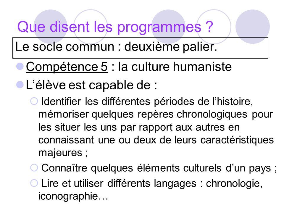 Que disent les programmes ? Le socle commun : deuxième palier. Compétence 5 : la culture humaniste Lélève est capable de : Identifier les différentes