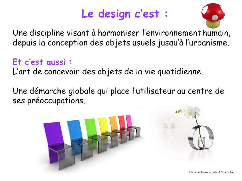 Christine Banar – Institut Montauban Une discipline visant à harmoniser lenvironnement humain, depuis la conception des objets usuels jusquà lurbanisme.