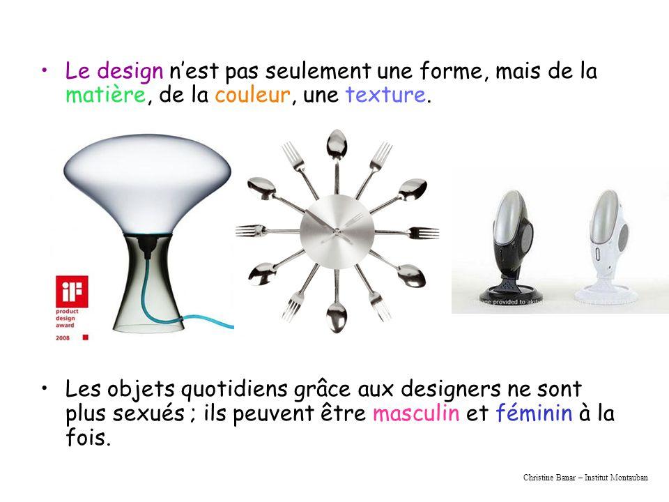 Christine Banar – Institut Montauban Le design nest pas seulement une forme, mais de la matière, de la couleur, une texture.