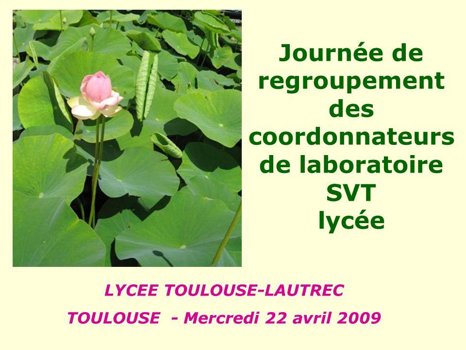 Journée de regroupement des coordonnateurs de laboratoire SVT lycée LYCEE TOULOUSE-LAUTREC TOULOUSE - Mercredi 22 avril 2009