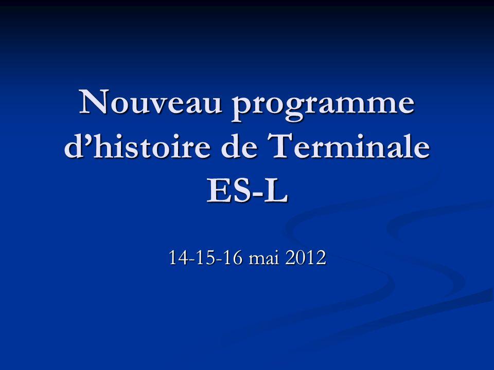 Nouveau programme dhistoire de Terminale ES-L 14-15-16 mai 2012