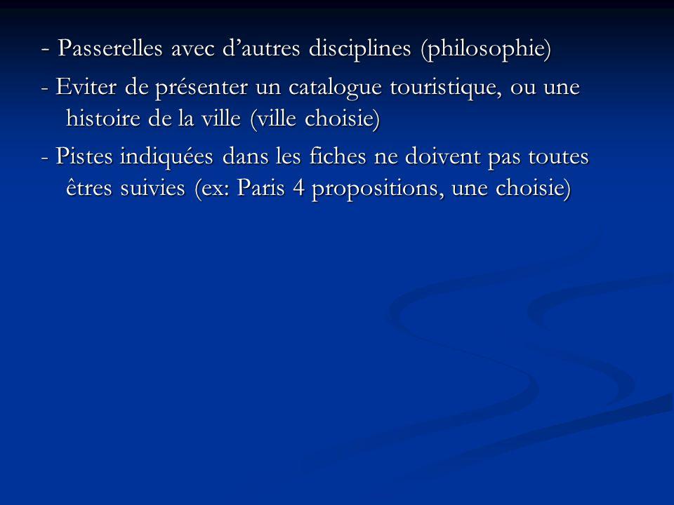 - Passerelles avec dautres disciplines (philosophie) - Eviter de présenter un catalogue touristique, ou une histoire de la ville (ville choisie) - Pis