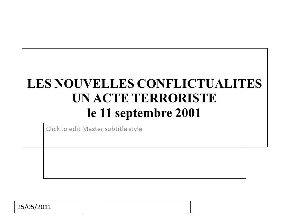 Click to edit Master subtitle style 25/05/2011 LES NOUVELLES CONFLICTUALITES UN ACTE TERRORISTE le 11 septembre 2001