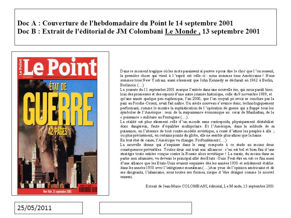 25/05/2011 Doc A : Couverture de l hebdomadaire du Point le 14 septembre 2001 Doc B : Extrait de l éditorial de JM Colombani Le Monde, 13 septembre 2001