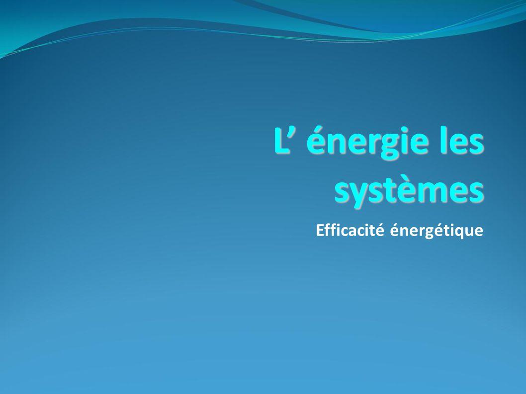 L énergie les systèmes Efficacité énergétique