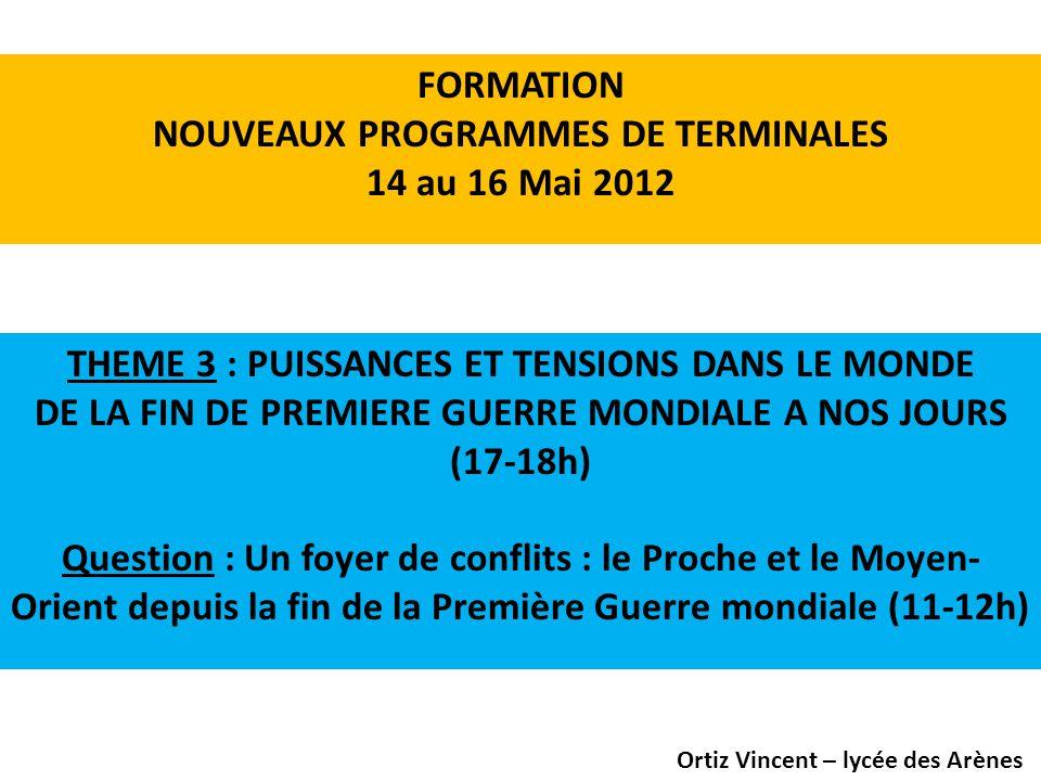 FORMATION NOUVEAUX PROGRAMMES DE TERMINALES 14 au 16 Mai 2012 THEME 3 : PUISSANCES ET TENSIONS DANS LE MONDE DE LA FIN DE PREMIERE GUERRE MONDIALE A N