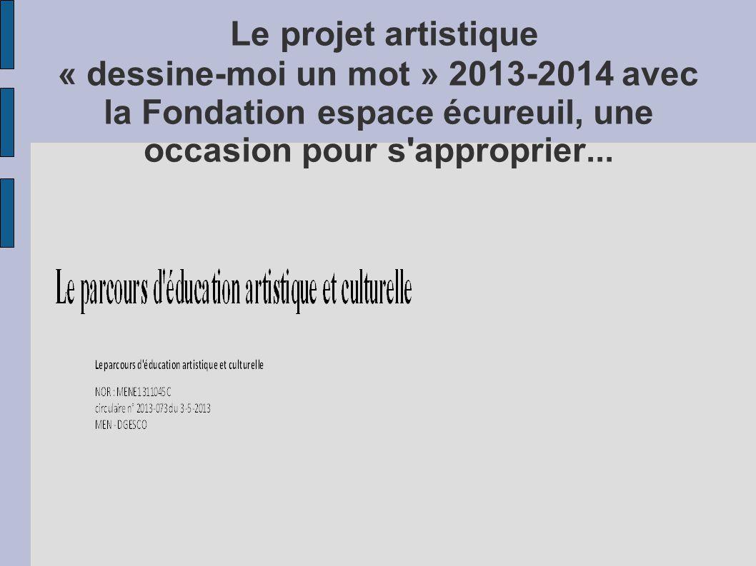 Le projet artistique « dessine-moi un mot » 2013-2014 avec la Fondation espace écureuil, une occasion pour s'approprier...