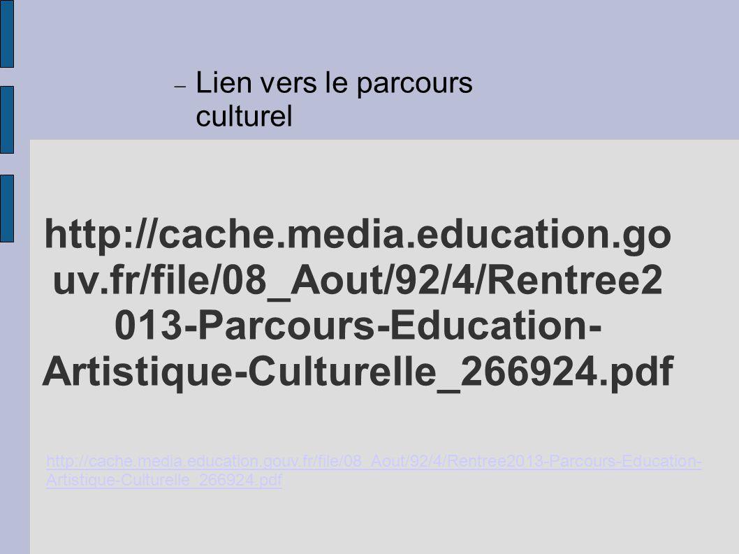 http://cache.media.education.go uv.fr/file/08_Aout/92/4/Rentree2 013-Parcours-Education- Artistique-Culturelle_266924.pdf http://cache.media.education