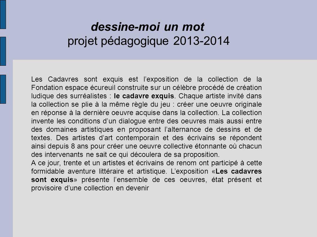 dessine-moi un mot projet pédagogique 2013-2014 Les Cadavres sont exquis est lexposition de la collection de la Fondation espace écureuil construite s