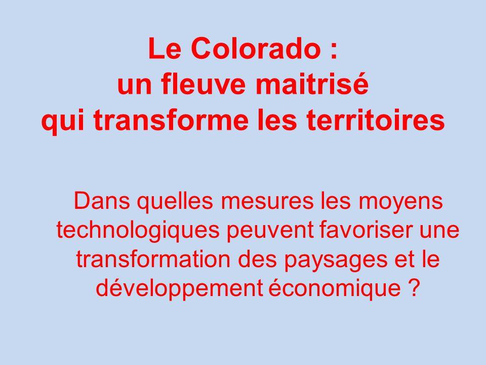 Le Colorado : un fleuve maitrisé qui transforme les territoires Dans quelles mesures les moyens technologiques peuvent favoriser une transformation de