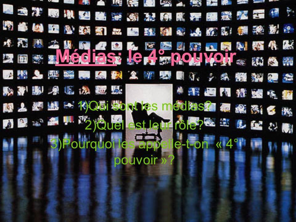 Médias: le 4° pouvoir 1)Qui sont les médias? 2)Quel est leur rôle? 3)Pourquoi les appelle-t-on « 4° pouvoir »?